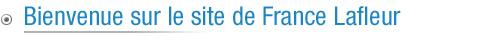 Bienvenue sur France Lafleur.com